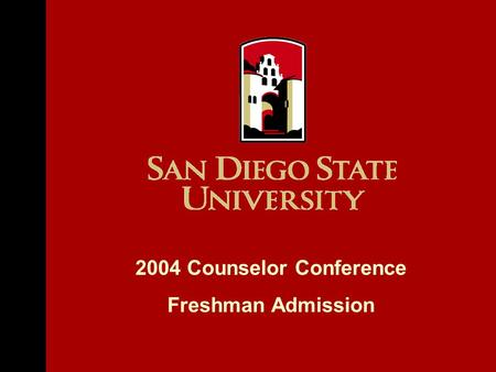 2004 Counselor Conference Freshman Admission. Average Class Size 37 lecture 17 lab Diversity (new students) SDSU Facts Fall 2003 Student Enrollment All.