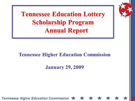 Tennessee Education Lottery Scholarship Program Annual Report Tennessee Higher Education Commission January 29, 2009.