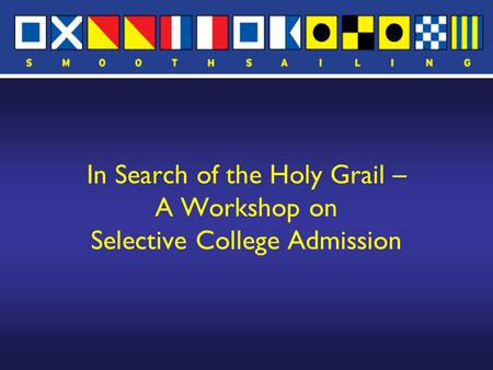In Search of the Holy Grail – A Workshop on Selective College Admission.