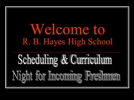 Welcome to R. B. Hayes High School. Principal Mr. Ric Stranges.