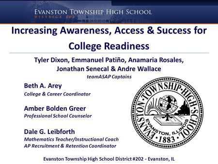 Increasing Awareness, Access & Success for College Readiness Tyler Dixon, Emmanuel Patiño, Anamaria Rosales, Jonathan Senecal & Andre Wallace teamASAP.
