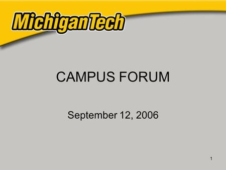 1 CAMPUS FORUM September 12, 2006. 2 Review 2005-06 Priorities Academic Program Support Compensation Diversity Financial Security Recruiting and Marketing.