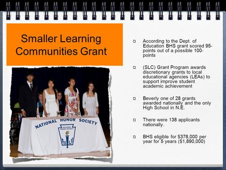 Smaller Learning Communities Grant According to the Dept. of Education BHS grant scored 95- points out of a possible 100- points (SLC) Grant Program awards.
