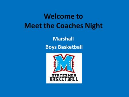 Welcome to Meet the Coaches Night Marshall Boys Basketball.