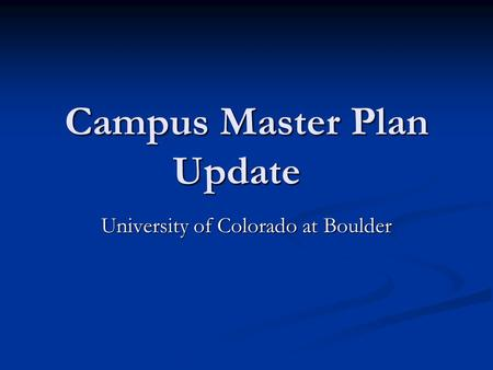 Campus Master Plan Update University of Colorado at Boulder.
