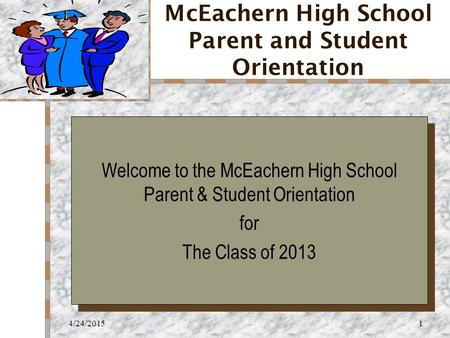4/24/20151 McEachern High School Parent and Student Orientation Your Logo Here Welcome to the McEachern High School Parent & Student Orientation for The.