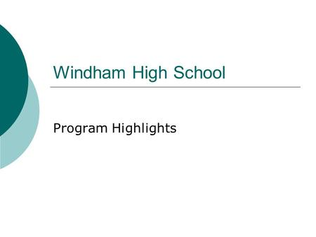 Windham High School Program Highlights. Windham High School Mission Statement To provide an exemplary high school program that results in all students.