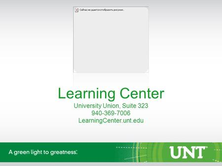 Learning Center University Union, Suite 323 940-369-7006 LearningCenter.unt.edu.