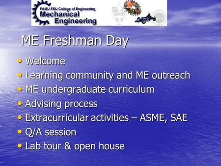 ME Freshman Day Welcome Welcome Learning community and ME outreach Learning community and ME outreach ME undergraduate curriculum ME undergraduate curriculum.
