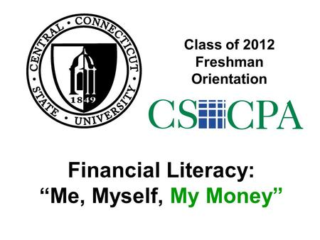 "Class of 2012 Freshman Orientation Financial Literacy: ""Me, Myself, My Money"""