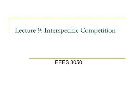 Lecture 9: Interspecific Competition EEES 3050. Competition In the past chapters, we have been discussing how populations grow and what factors determine.