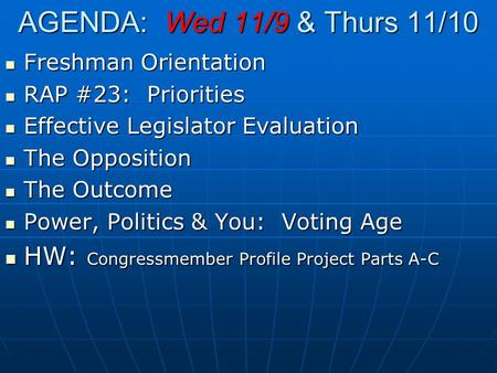 AGENDA: Wed 11/9 & Thurs 11/10 Freshman Orientation Freshman Orientation RAP #23: Priorities RAP #23: Priorities Effective Legislator Evaluation Effective.