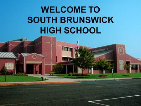 WELCOME TO SOUTH BRUNSWICK HIGH SCHOOL WELCOME TO SOUTH BRUNSWICK HIGH SCHOOL.