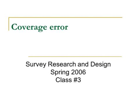 Coverage error Survey Research and Design Spring 2006 Class #3.