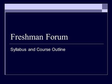 Freshman Forum Syllabus and Course Outline. Materials Needed  Binder (same binder as core classes)  Pen  Pencils (for quizzes)  Colored pencils.