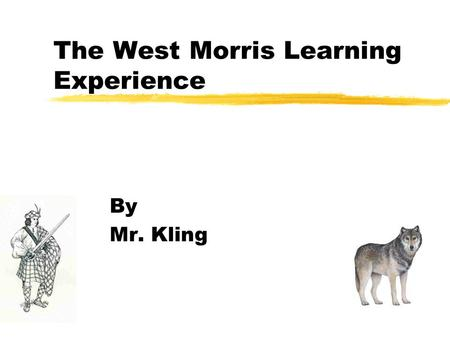 The West Morris Learning Experience By Mr. Kling.