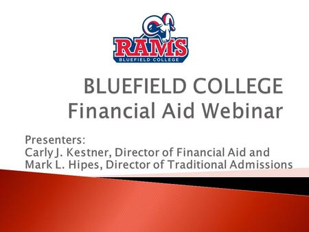 Presenters: Carly J. Kestner, Director of Financial Aid and Mark L. Hipes, Director of Traditional Admissions.