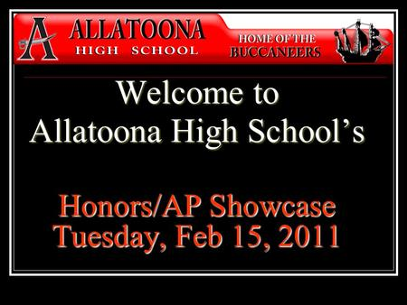 Welcome to Allatoona High School's Honors/AP Showcase Tuesday, Feb 15, 2011.