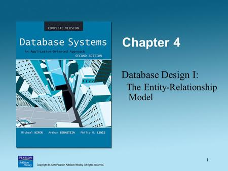 1 Chapter 4 Database Design I: The Entity-Relationship Model.