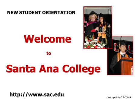 Welcome to Welcome to Santa Ana College Last updated 5/1/14 NEW STUDENT ORIENTATION
