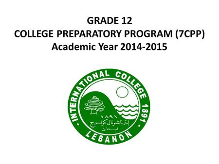 GRADE 12 COLLEGE PREPARATORY PROGRAM (7CPP) Academic Year 2014-2015.