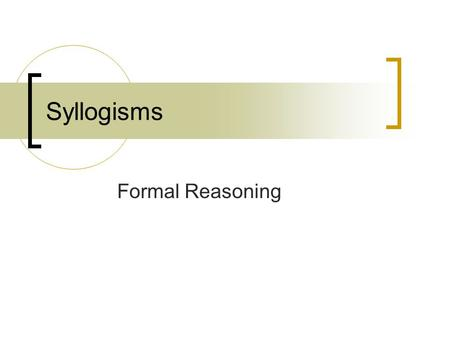 Syllogisms Formal Reasoning.