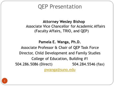 QEP Presentation 1 Attorney Wesley Bishop Associate Vice Chancellor for Academic Affairs (Faculty Affairs, TRIO, and QEP) Pamela E. Wanga, Ph.D. Associate.