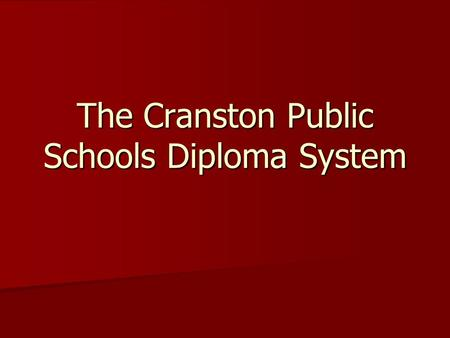 The Cranston Public Schools Diploma System. General Overview of Proficiency- Based Graduation Requirements (PBGR) 24 Credits 24 Credits Required Courses.