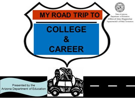 COLLEGE & CAREER MY ROAD TRIP TO Presented by the