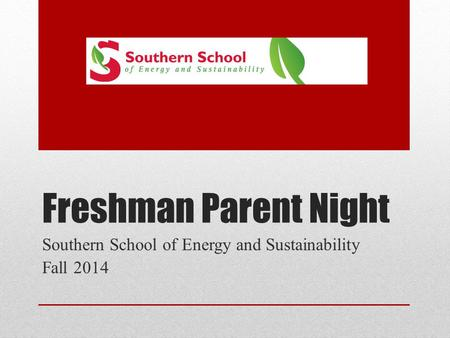 Freshman Parent Night Southern School of Energy and Sustainability Fall 2014.