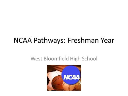NCAA Pathways: Freshman Year West Bloomfield High School.