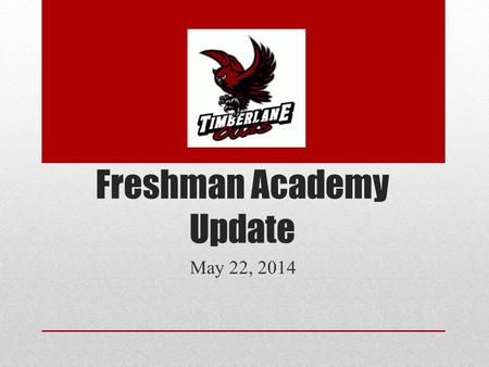 Freshman Academy Update May 22, 2014. The Program Goals Personalization Collaboration Communication.