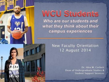 New Faculty Orientation 12 August 2014 Dr. Idna M. Corbett Dean of Undergraduate Studies & Student Support Services.
