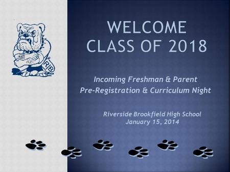Incoming Freshman & Parent Pre-Registration & Curriculum Night Riverside Brookfield High School January 15, 2014.