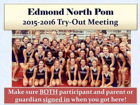 Edmond North Pom 2015-2016 Try-Out Meeting. The purpose of the Pom squads at Edmond North High School is to promote school spirit, support various organized.