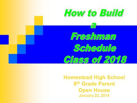 Homestead High School 8 th Grade Parent Open House January 22, 2014.