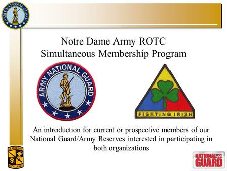Notre Dame Army ROTC Simultaneous Membership Program An introduction for current or prospective members of our National Guard/Army Reserves interested.