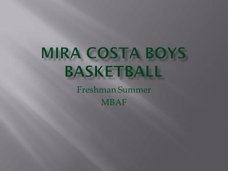 Freshman Summer MBAF.  Register through the Manhattan Beach Athletic Foundation Website   pages/mbaf_summer/mbaf_sumprgrm.html.
