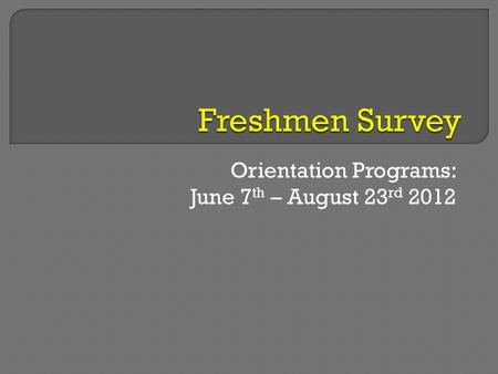 Orientation Programs: June 7 th – August 23 rd 2012.