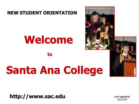 Welcome to Welcome to Santa Ana College Last updated 11/1/14 NEW STUDENT ORIENTATION