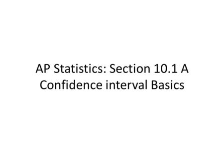AP Statistics: Section 10.1 A Confidence interval Basics.