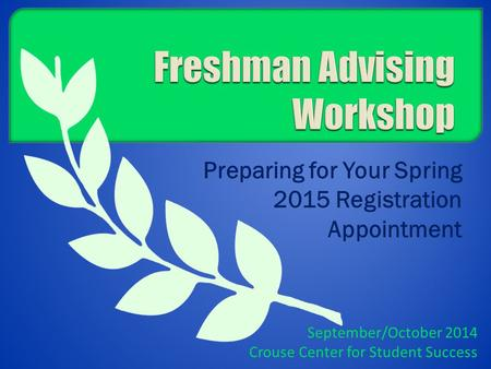 Preparing for Your Spring 2015 Registration Appointment September/October 2014 Crouse Center for Student Success.