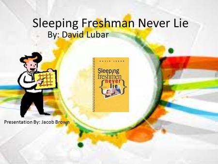Sleeping Freshman Never Lie By: David Lubar Presentation By: Jacob Brown.