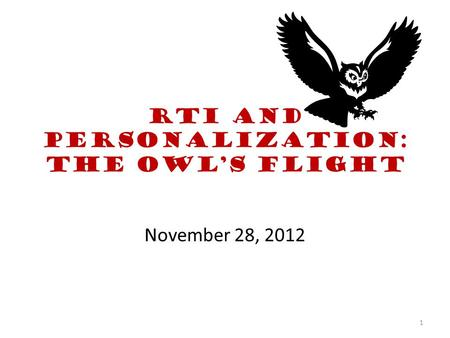 RTI and Personalization: The Owl's flight November 28, 2012 1.