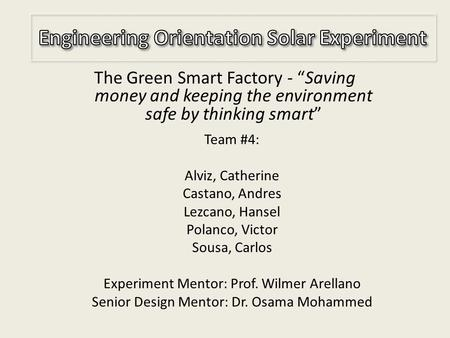 "The Green Smart Factory - ""Saving money and keeping the environment safe by thinking smart"" Team #4: Alviz, Catherine Castano, Andres Lezcano, Hansel Polanco,"