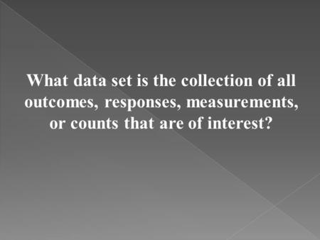 What data set is the collection of all outcomes, responses, measurements, or counts that are of interest?