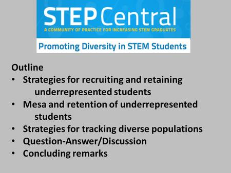 Outline Strategies for recruiting and retaining underrepresented students Mesa and retention of underrepresented students Strategies for tracking diverse.