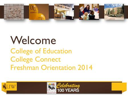 Welcome College of Education College Connect Freshman Orientation 2014.