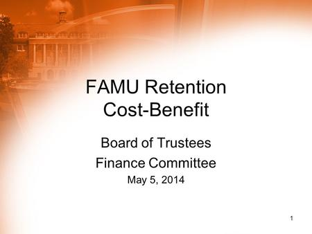 FAMU Retention Cost-Benefit Board of Trustees Finance Committee May 5, 2014 1.