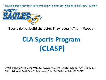 """Sports do not build character. They reveal it."" John Wooden ""I have no greater joy than to hear that my children are walking in the truth."" 3 John 4 Email:"